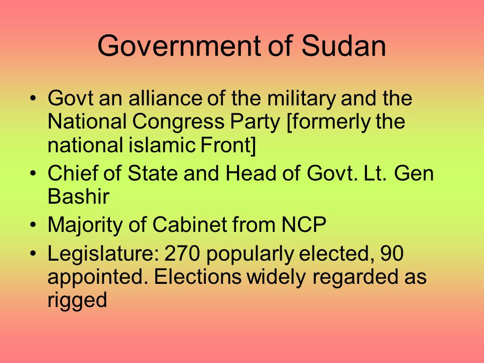 Government of Sudan Govt an alliance of the military and the National Congress Party [formerly the national islamic Front]